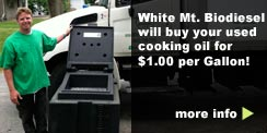 White Mt. Biodiesel will buy your used cooking oil for $1.00 per Gallon!